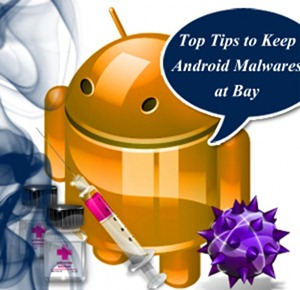 Top Tips to Keep Android Malwares at Bay