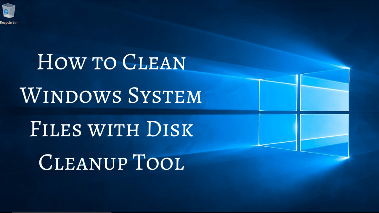 How to clean windows system files with disk cleanup tool for How to clean windows