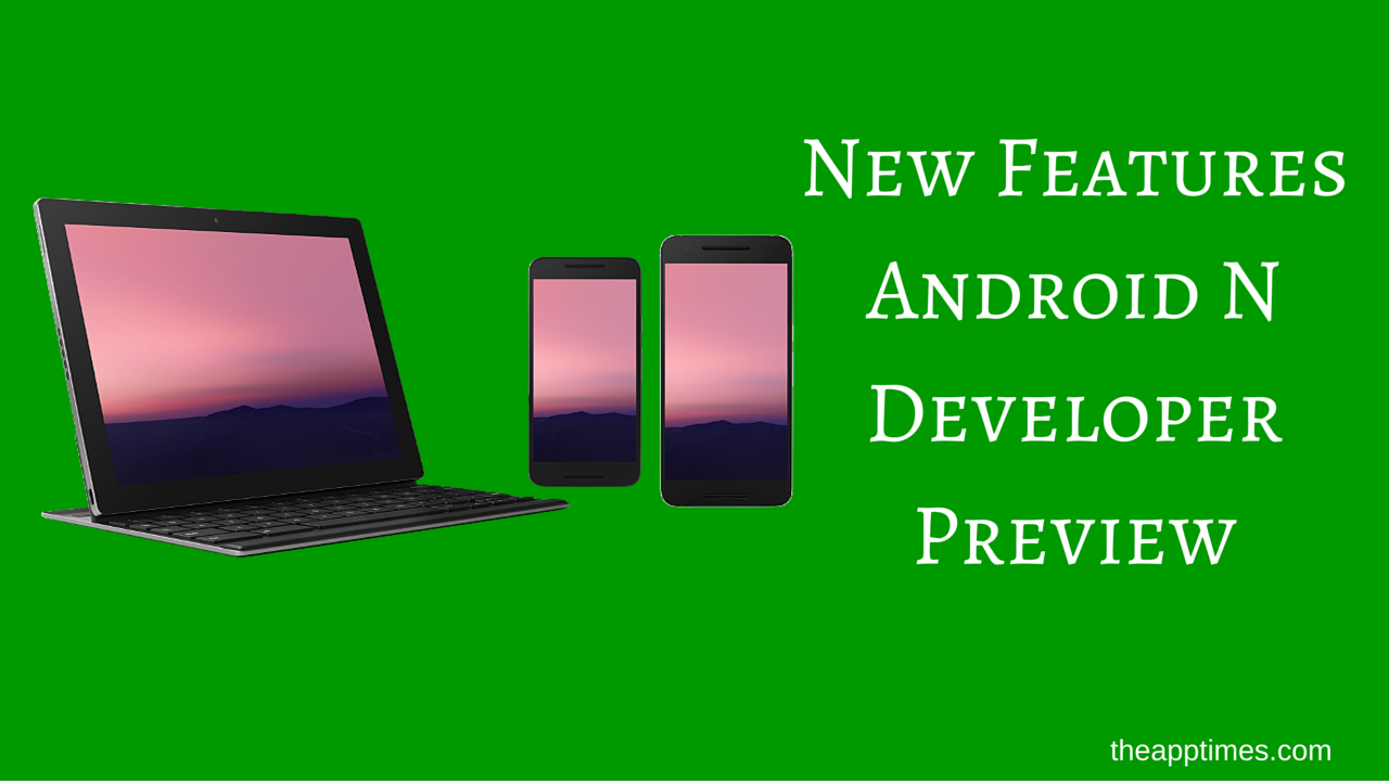 Android N Developer Preview [New Features & Improvements]