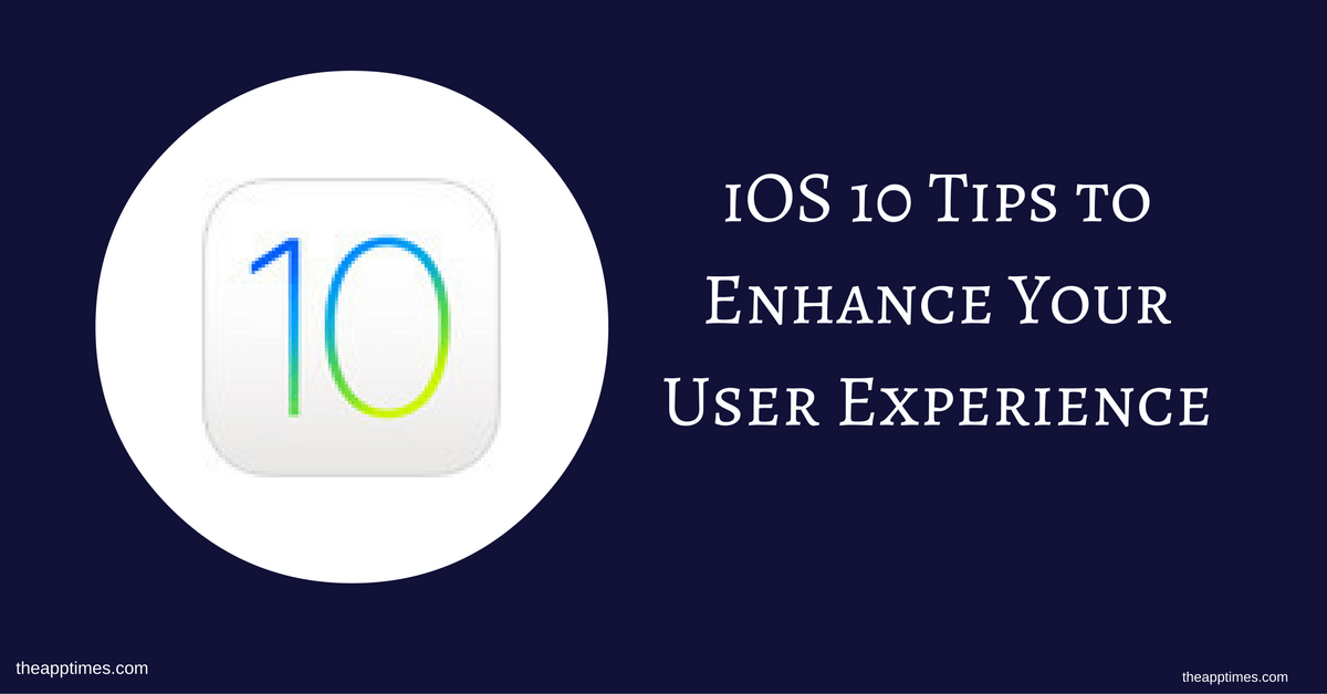 iOS 10 Tips to Enhance Your User Experience