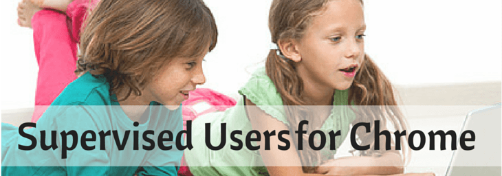 Monitor Kids Browsing with Chrome's Supervised User Account