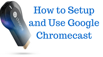 How to Setup and Use Google Chromecast fi