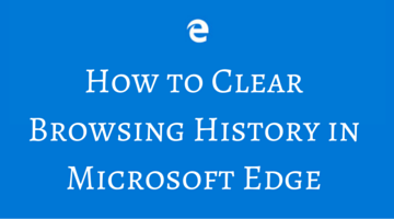 How to Clear Browsing History in Microsoft Edge