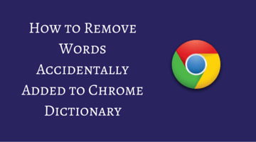 How to Remove Words Accidentally Added to Chrome Dictionary fi