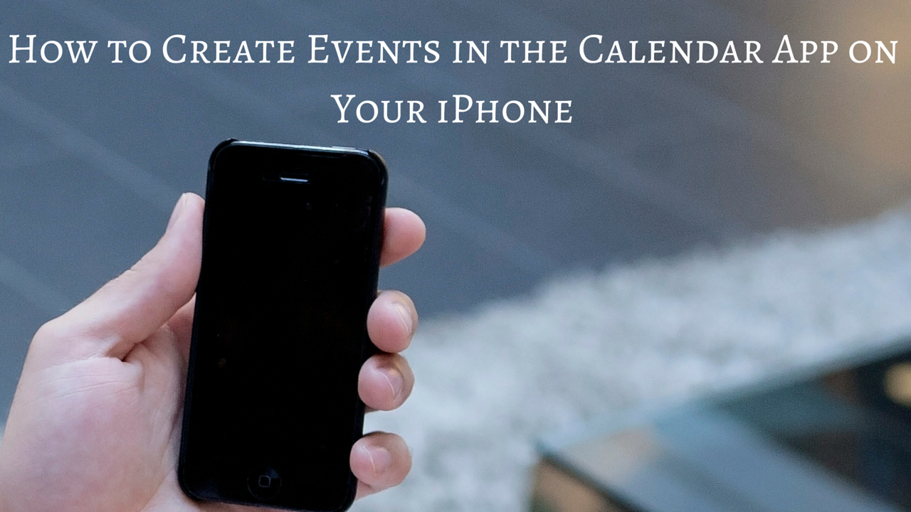 how to create an iphone app how to create events in the calendar app on your iphone 18693