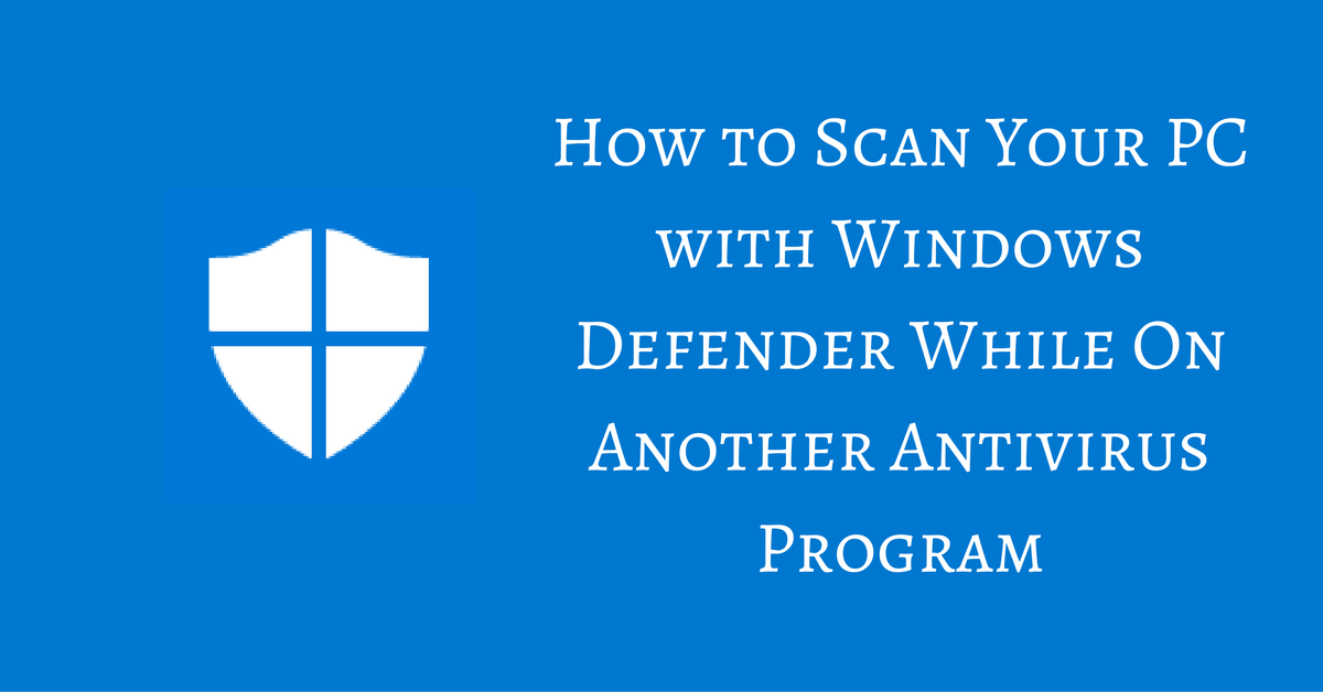 Scan Your Pc With Windows Defender While On Another