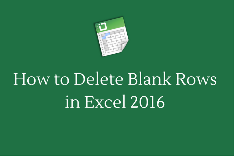 How to Delete Blank Rows in Excel 2016
