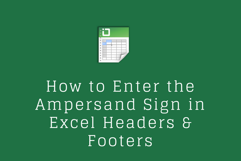 How to Enter the Ampersand Sign in Excel Headers and Footers