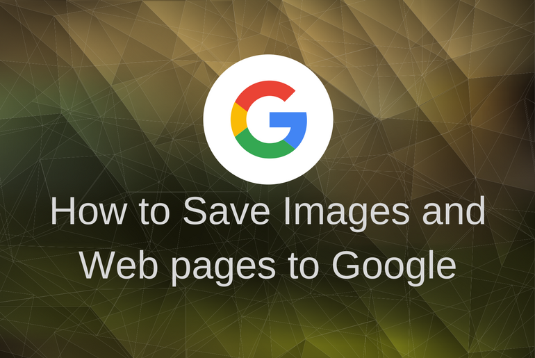 How to Save Images and Web pages to Google
