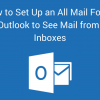 How to Set Up an All Mail Folder in Outlook to See Mail from All Inboxes